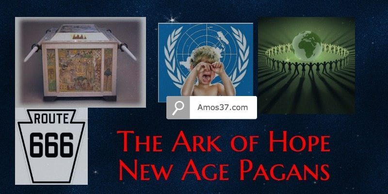 Ark of Hope UN power global power grab New Age Paganism