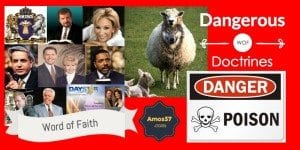 Word of Faith Dangerous Doctrines