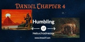 Daniel Ch 4 Nebuchadnezzar Humbled Dream