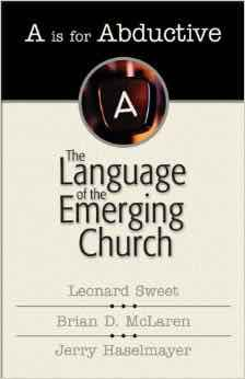 The Language of the Emerging Church A is for Abductive How Emergent Apostates communicate