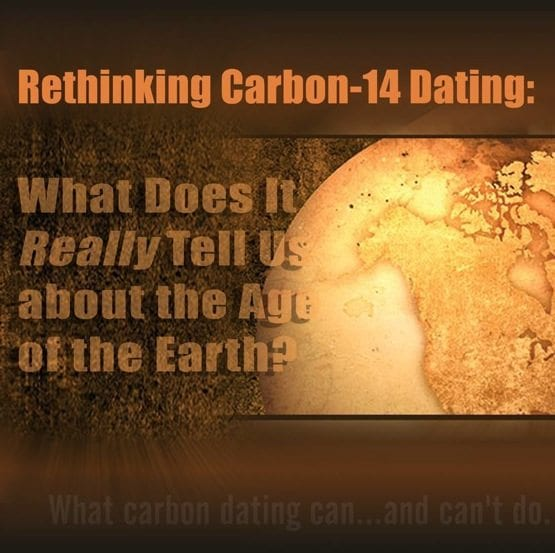 Doesn t Carbon Dating Prove the Earth Is Old